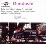 Gershwin: Strike Up the Band; Piano Concerto in F; Three Preludes; etc.