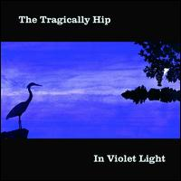 In Violet Light - The Tragically Hip
