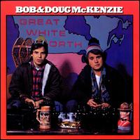 Great White North - Bob & Doug McKenzie