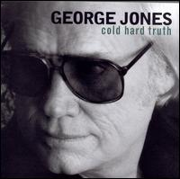 The Cold Hard Truth - George Jones