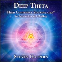 Deep Theta: High Coherence Soundscapes For Meditation And Healing - Steven Halpern