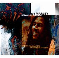Dreams of Freedom: Ambient Translations of Bob Marley in Dub - Bob Marley