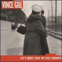 Let's Make Sure We Kiss Goodbye - Vince Gill