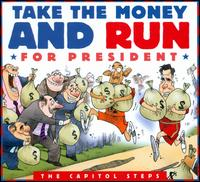 Take the Money and Run for President - The Capitol Steps
