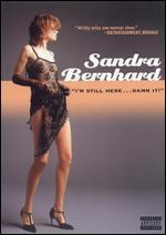 "Sandra Bernhard: ""I'M Still Here...Damn It! """