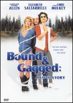 Bound and Gagged: A Love Story - Daniel Appleby