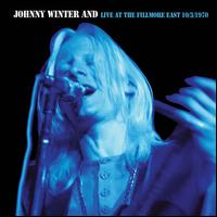 Johnny Winter And-Live at the Fillmore East 10/3/70 [Remastered] - Johnny Winter And