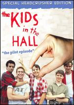 The Kids in the Hall: The Pilot Episode [Special Headcrusher Edition] -