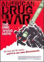 American Drug War: The Last White Hope