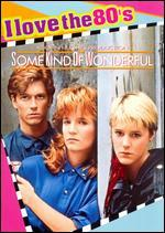 Some Kind of Wonderful [I Love the 80's Edition]