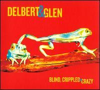 Blind, Crippled and Crazy - Delbert & Glen