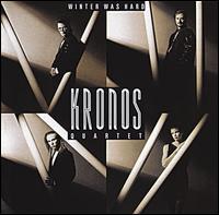 Winter Was Hard - The Kronos Quartet