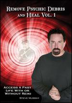 Remove Psychic Debris and Heal Vol. 1: Access a Past Life With or Without Reiki - Steve Murray