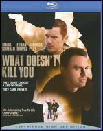 What Doesn't Kill You [Blu-ray] - Brian Goodman