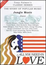 All You Need Is Love: The Story of Popular Music: Jungle Music (Jazz) - Tony Palmer