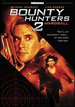 Bounty Hunters 2: Hardball - George Erschbamer