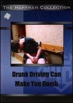 Drunk Driving Can Make You Dumb