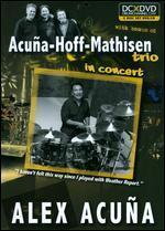 Acuna-Hoff-Mathisen Trio: In Concert [2 Discs] [DVD/CD]