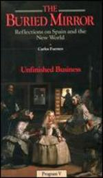The Buried Mirror: Reflections on Spain and the New World, Vol. 5 - Unfinished Business