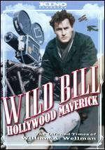 Wild Bill: Hollywood Maverick-Life & Times of Will
