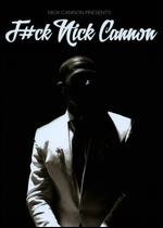 Nick Cannon: F#ck Nick Cannon -