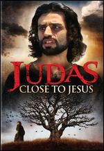 Judas: Close to Jesus