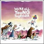 We're All Young Together [LP]