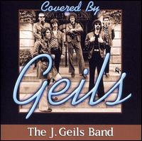 Covered by Geils - J. Geils Band