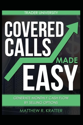 Covered Calls Made Easy: Generate Monthly Cash Flow by Selling Options - Kratter, Matthew R