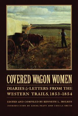 Covered Wagon Women, Volume 6: Diaries and Letters from the Western Trails, 1853-1854 - Holmes, Kenneth L. (Editor), and Peavy, Linda (Introduction by), and Smith, Ursula (Introduction by)