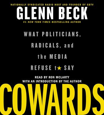 Cowards: What Politicians, Radicals, and the Media Refuse to Say - Beck, Glenn, and McLarty, Ron (Read by)