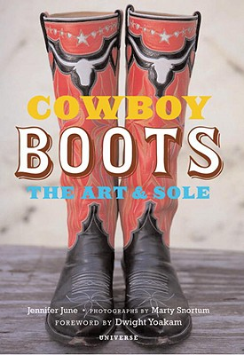 Cowboy Boots: The Art & Sole - June, Jennifer, and Snortum, Marty (Photographer), and Yoakum, Dwight (Foreword by)