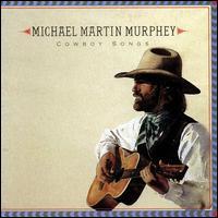 Cowboy Songs - Michael Martin Murphey