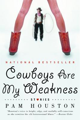 Cowboys Are My Weakness: Stories - Houston, Pam