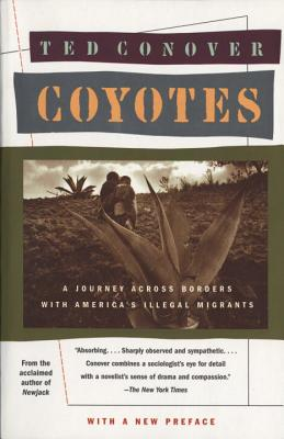 Coyotes: A Journey Across Borders with America's Illegal Migrants - Conover, Ted