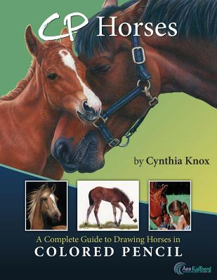 CP Horses: A Complete Guide to Drawing Horses in Colored Pencil - Kullberg, Ann (Editor), and Knox, Cynthia