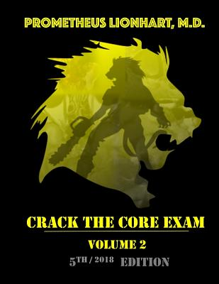 Crack the Core Exam - Volume 2: Strategy Guide and Comprehensive Study Manual - Lionhart M D, Prometheus