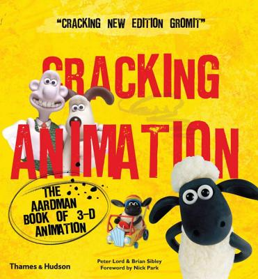 Cracking Animation: The Aardman Book of 3-D Animation - Lord, Peter, and Sibley, Brian, and Park, Nick (Foreword by)