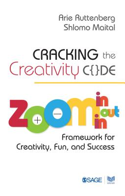 Cracking the Creativity Code: Zoom in/Zoom out/Zoom in Framework for Creativity, Fun, and Success - Ruttenberg, Arie, and Maital, Shlomo
