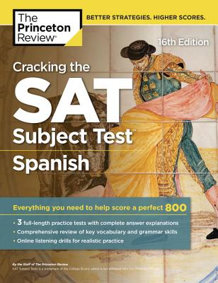 Cracking the SAT Subject Test in Spanish, 16th Edition: Everything You Need to Help Score a Perfect 800 - The Princeton Review