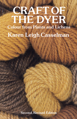 Craft of the Dyer: Colour from Plants and Lichens - Casselman, Karen Leigh
