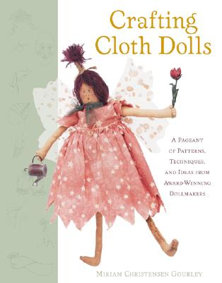 Crafting Cloth Dolls - Gourley, Miriam, and Gourley Miriam