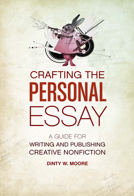 Crafting the Personal Essay: A Guide for Writing and Publishing Creative Non-Fiction - Moore, Dinty W
