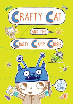 Crafty Cat and the Crafty Camp Crisis - Harper, Charise Mericle