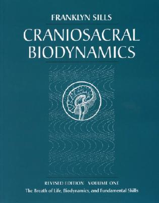 Craniosacral Biodynamics: Volume One: The Breath of Life, Biodynamics, and Fundamental Skills - Sills, Franklyn