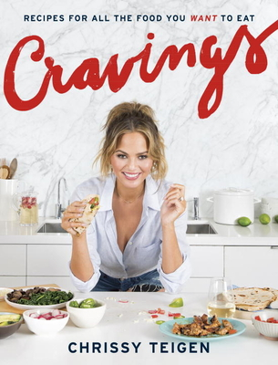 Cravings: Recipes for All the Food You Want to Eat - Teigen, Chrissy, and Sussman, Adeena