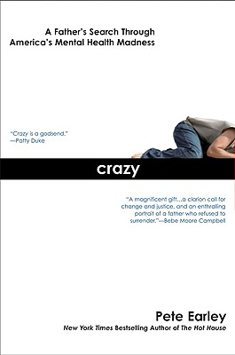 Crazy: A Father's Search Through America's Mental Health Madness - Earley, Pete