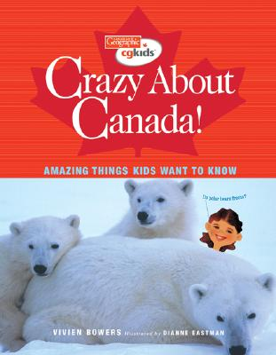 Crazy about Canada!: Amazing Things Kids Want to Know - Bowers, Vivien