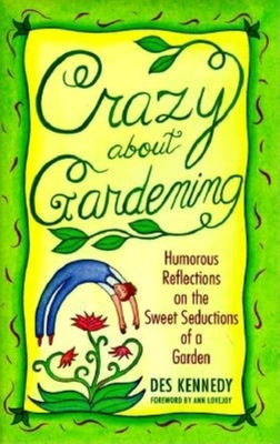 Crazy about Gardening: Humorous Reflections on the - Kennedy, Des
