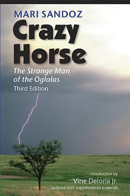 Crazy Horse: The Strange Man of the Oglalas - Sandoz, Mari, and Deloria Jr, Vine (Introduction by)
